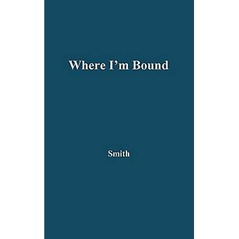 Where Im Bound Patterns of Slavery and Freedom in Black American Autobiography by Smith & Sidonie