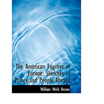 The American Fugitive in Europe Sketches of Places and People Abroad by Brown & William Wells