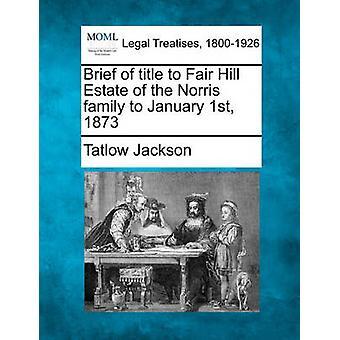 Korta av titeln till Fair Hill Estate i familjen Norris till januari 1st 1873 av Jackson & Tatlow
