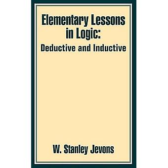 Elementary Lessons in Logic Deductive and Inductive by Jevons & W. Stanley