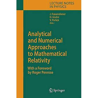 Analytical and Numerical Approaches to Mathematical Relativity by Frauendiener & Jrg
