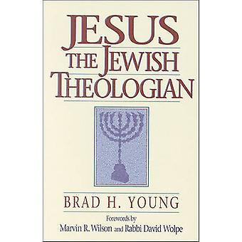 Jesus the Jewish Theologian by Brad H Young