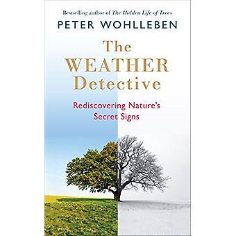 Het weer-Detective - herontdekking van Nature's geheime tekenen door de Wea