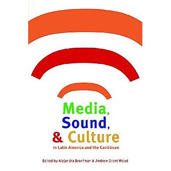Media - Sound and Culture in Latin America and the Caribbean by Aleja