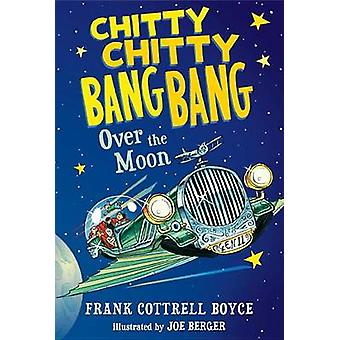 Chitty Chitty Bang Bang Over the Moon by Frank Cottrell Boyce - Frank