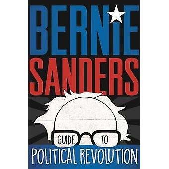 Bernie Sanders Guide to Political Revolution by Bernie Sanders - 9781