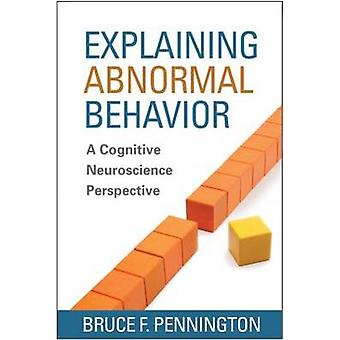 Explaining Abnormal Behavior - A Cognitive Neuroscience Perspective by