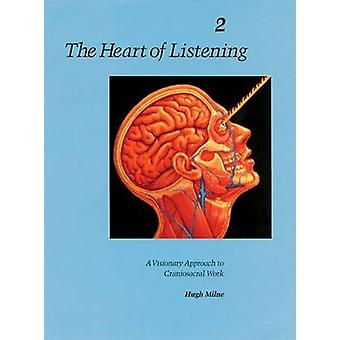 The Heart of Listening - Visionary Approach to Craniosacral Work - v.2
