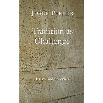 Tradition as Challenge - Essays and Speeches by Josef Pieper - Dan Far