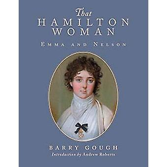 That Hamilton Woman - Emma and Nelson by Barry Gough - Andrew Roberts