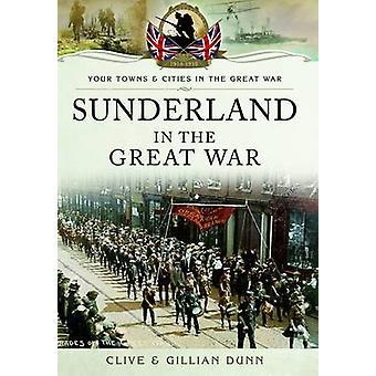 Sunderland in the Great War by Clive Dunn - Gillian Dunn - 9781783462