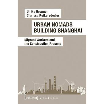 Urban Nomads Building Shanghai - Migrant Workers and the Construction