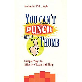 You Can't Punch with a Thumb - Simple Ways to Effective Team Building