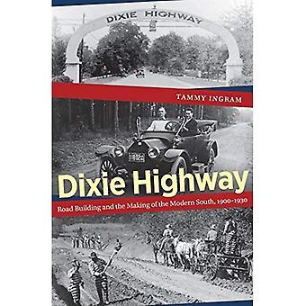 Dixie Highway: Teiden rakennus- ja tehdä moderni Etelä 1900-1930