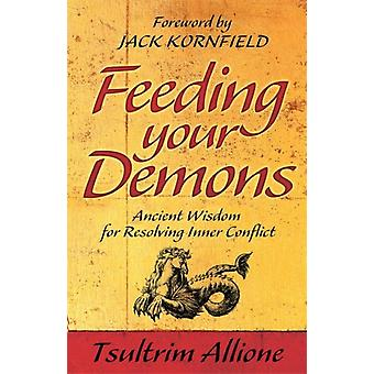 Feeding Your Demons: Ancient Wisdom for Resolving Inner Conflict (Paperback) by Allione Tsultrim
