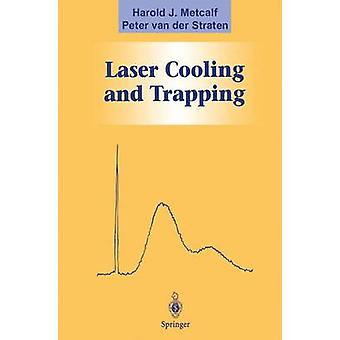 Laser Cooling and Trapping by Harold J. Metcalf & Peter Van Der Straten