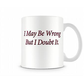 I può essere sbagliato tazza stampata
