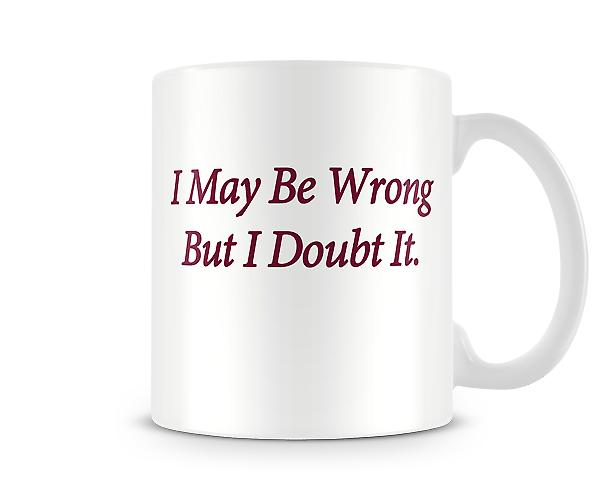 I May Be Wrong Printed Mug