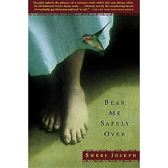 Bear Me Safely Over by Sheri Joseph - 9780802139849 Book