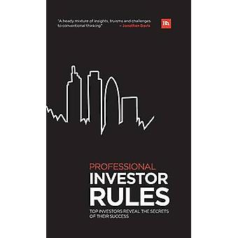 Professional Investor Rules - Top Investors Reveal the Secrets of Thei