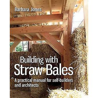 Building with Straw Bales - A Practical Manual for Self-Builders and A