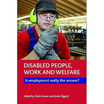 Disabled People - Work and Welfare - Is Employment Really the Answer?