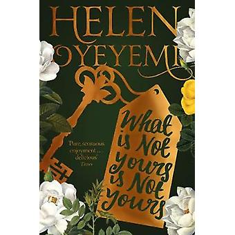 What is Not Yours is Not Yours by Helen Oyeyemi - 9781447299394 Book