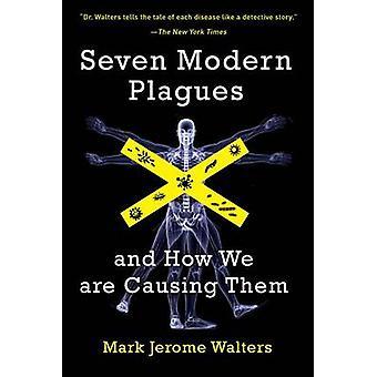 Sette piaghe moderni - e come ci stanno causando loro da Mark Jerome Walt