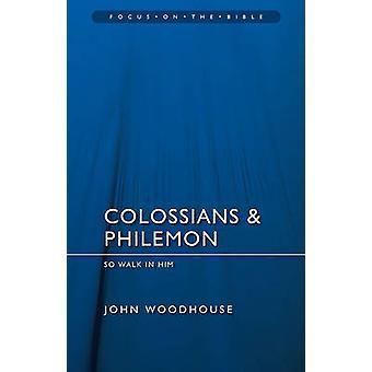 Kolosser & Philemon - So laufen in ihm von John Woodhouse - 9781845506