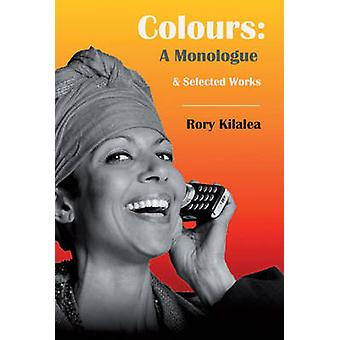 Colours - A Monologue - and Selected Works by Rory Kilalea - 978185398