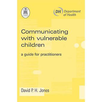 Communicating with Vulnerable Children - A Guide for Practitioners by
