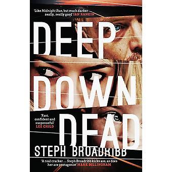 Deep Down Dead by Steph Broadribb - 9781910633557 Book