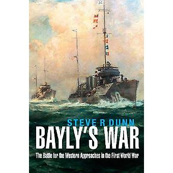 Bayly's War - The Battle for the Western Approaches in the First World