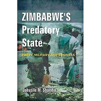 Zimbabwe's predatory state - Party - military and business by Jabusile
