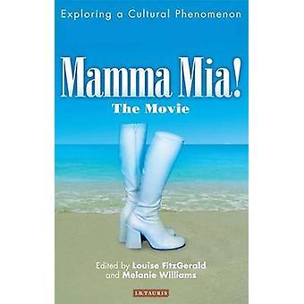 Mamma Mia! The Movie - Exploring a Cultural Phenomenon by Louise FitzG