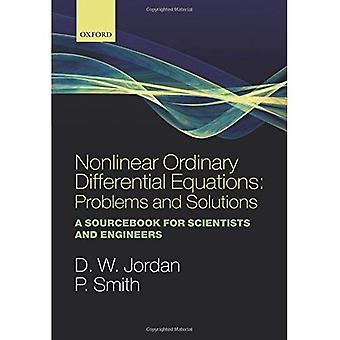 Nonlinear Ordinary Differential Equations: Problems and Solutions: A Sourcebook for Scientists and Engineers (Oxford Texts in Applied and Engineering Mathematics)