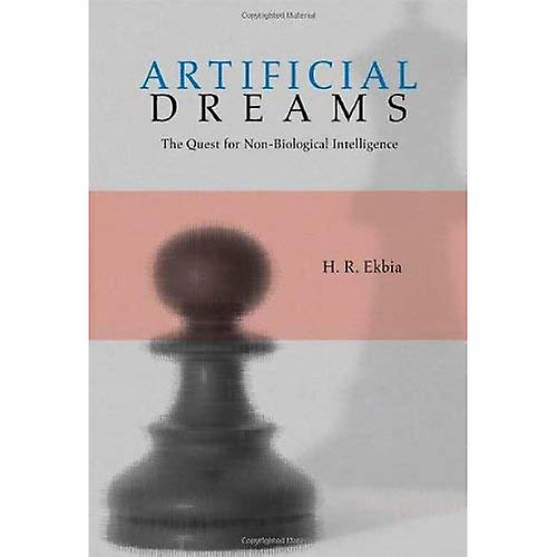 Artificial Dreams  The Quest for Non-Biological Intelligence