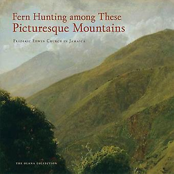 Fern Hunting Among These Picturesque Mountains: Frederic Edwin Church in Jamaica