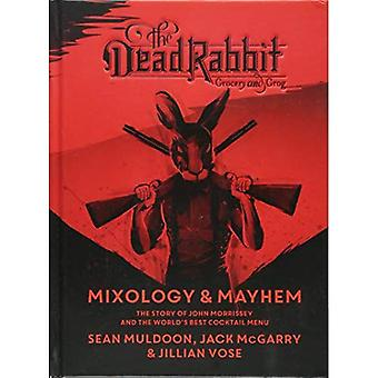 The Dead Rabbit Mixology & � Mayhem: The Story of John � Morrissey and the World's Best Cocktail Menu
