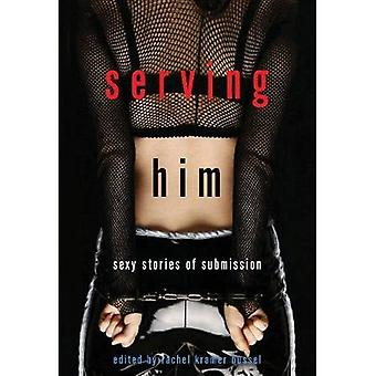 Serving Him: Sexy Stories of Submission