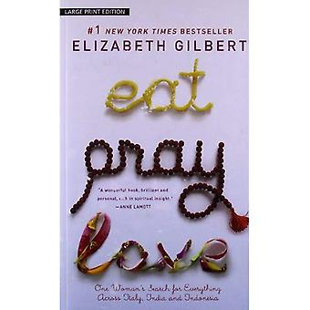 Eat, Pray, Love: One Woman's Search for Everything Across Italy, India and Indonesia [Large Print]