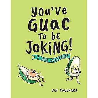 You've Guac to Be Joking: I Love Avocados!