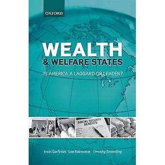 Wealth and Welfare States Is America a Laggard or Leader by Garfinkel & Irwin