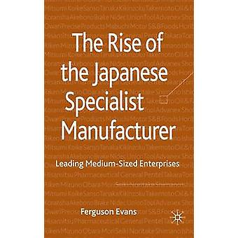 The Rise of the Japanese Specialist Manufacturer Leading MediumSized Enterprises by Evans & Ferguson