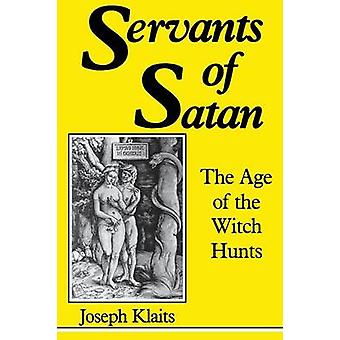 Servants of Satan The Age of the Witch Hunts by Klaits & Joseph