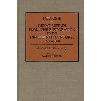 Medicine in Great Britain from the Restoration to the Nineteenth Century 16601800 An Annotated Bibliography by Rogal & Samuel J.