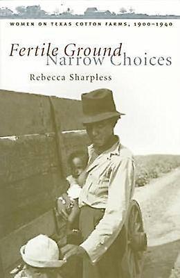 Fertile Ground Narrow Choices femmes on Texas Cotton Farms 19001940 by Sharpless & Rebecca