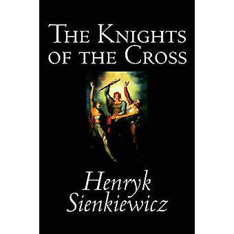 The Knights of the Cross by Henryk Sienkiewicz Fiction Historical by Sienkiewicz & Henryk