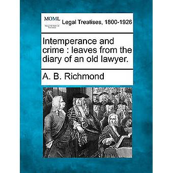 Intemperance and crime  leaves from the diary of an old lawyer. by Richmond & A. B.