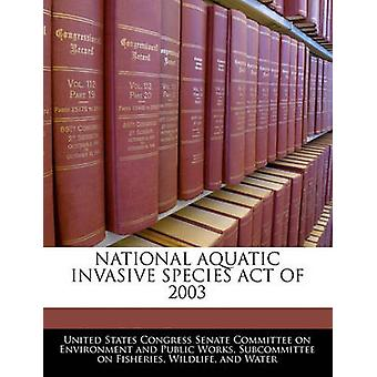 National Aquatic Invasive Species Act Of 2003 by United States Congress Senate Committee